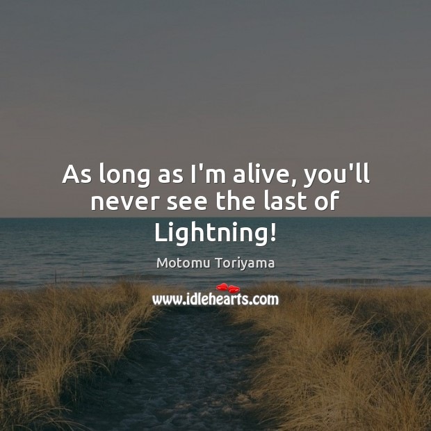As long as I'm alive, you'll never see the last of Lightning! Image