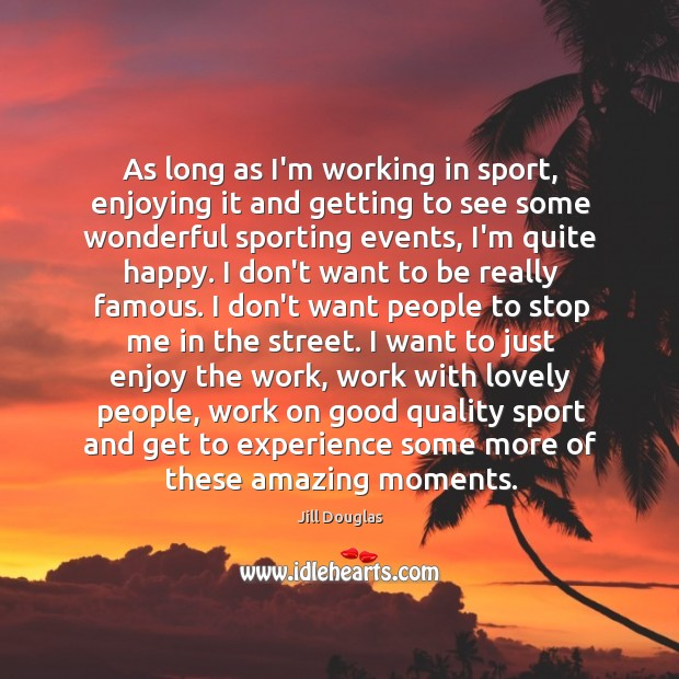 As long as I'm working in sport, enjoying it and getting to Image