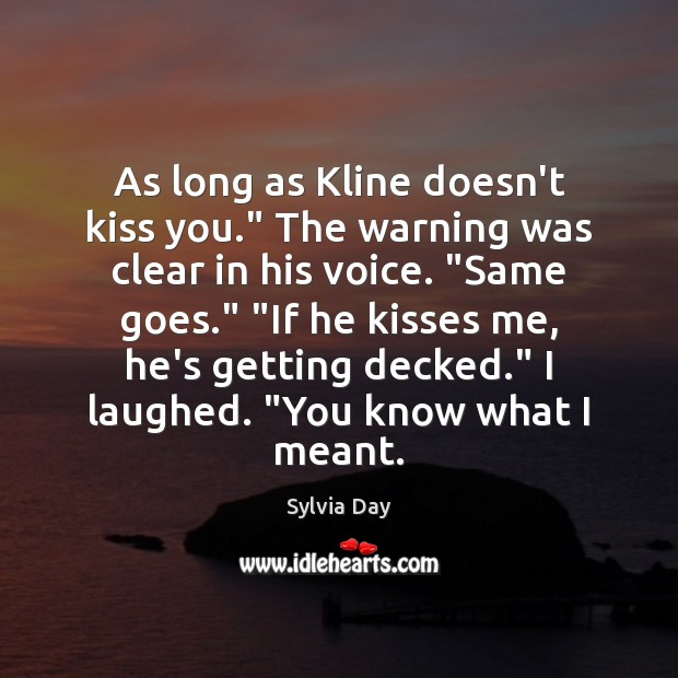 """As long as Kline doesn't kiss you."""" The warning was clear in Sylvia Day Picture Quote"""