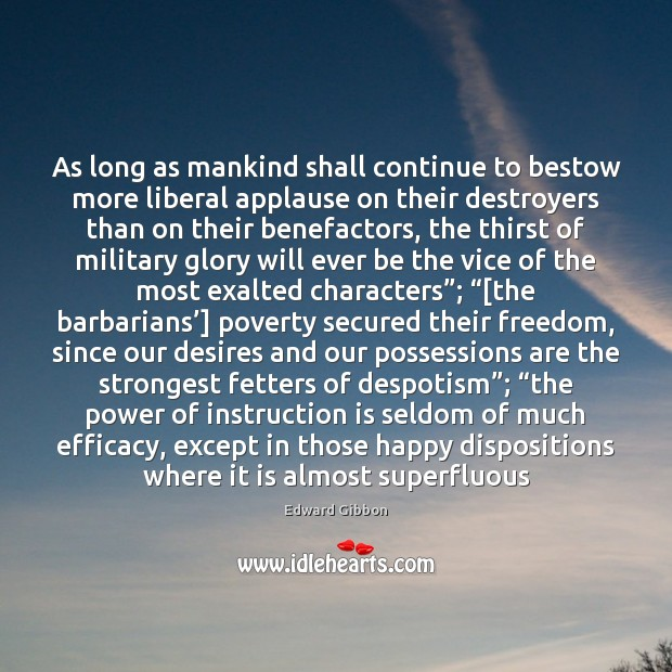 As long as mankind shall continue to bestow more liberal applause on Edward Gibbon Picture Quote