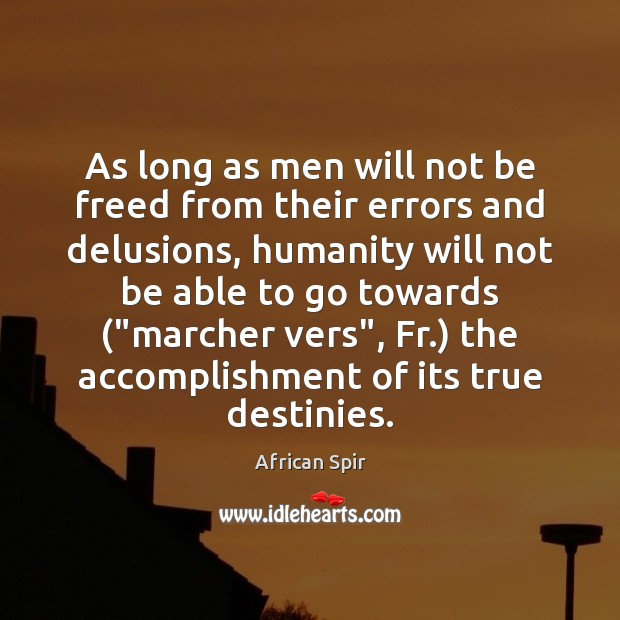 As long as men will not be freed from their errors and African Spir Picture Quote