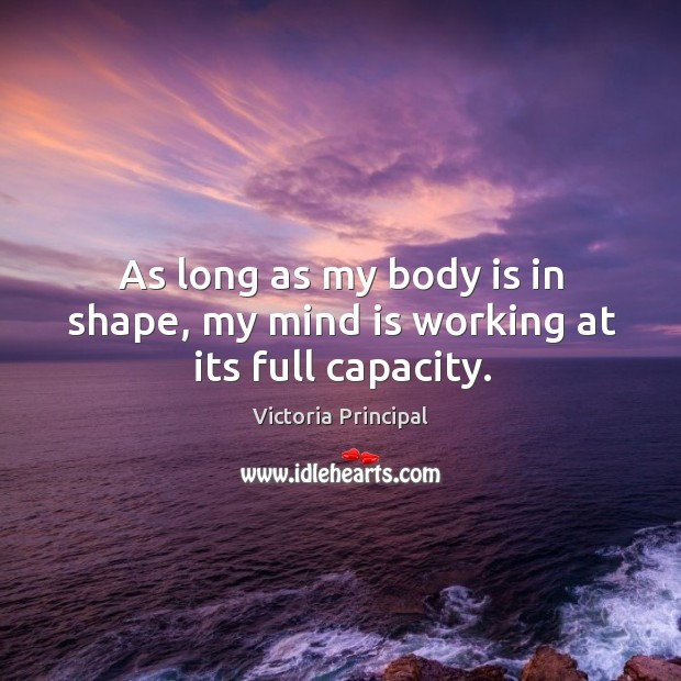 As long as my body is in shape, my mind is working at its full capacity. Image