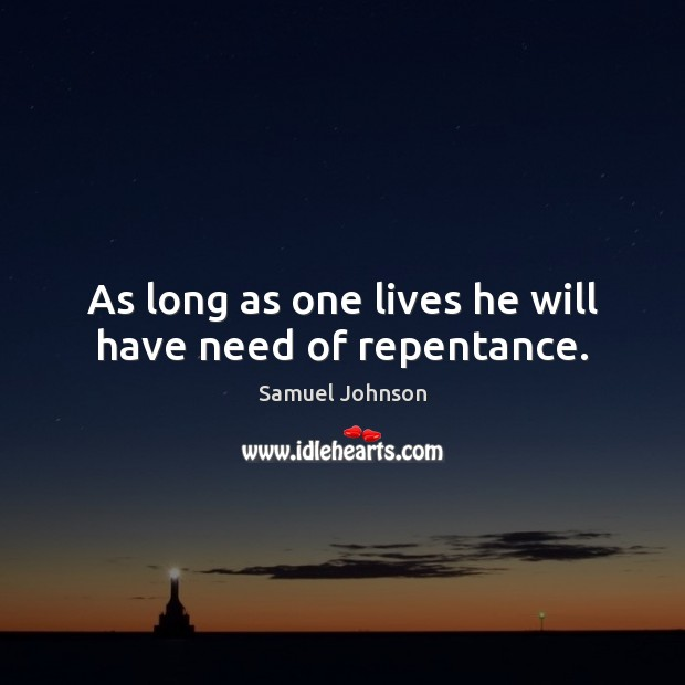 Image, As long as one lives he will have need of repentance.