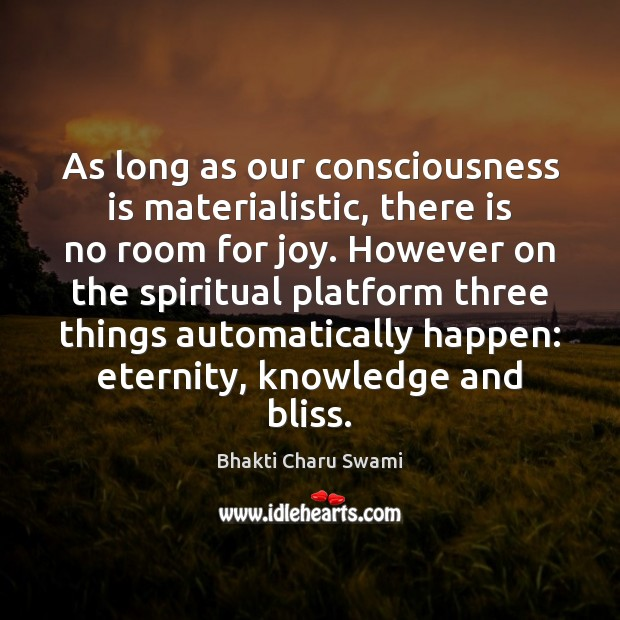Image, As long as our consciousness is materialistic, there is no room for