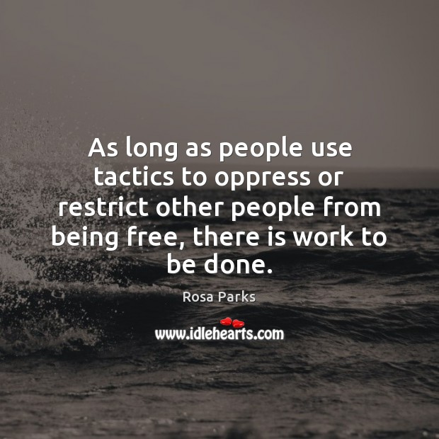 As long as people use tactics to oppress or restrict other people Image