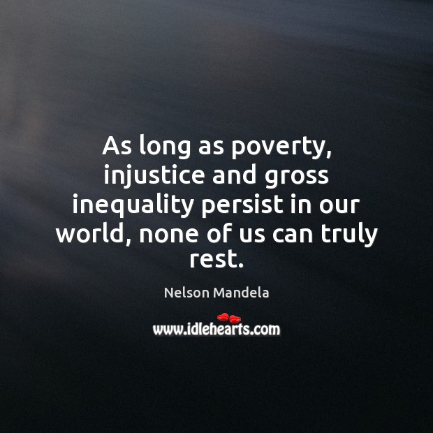 As long as poverty, injustice and gross inequality persist in our world, Image