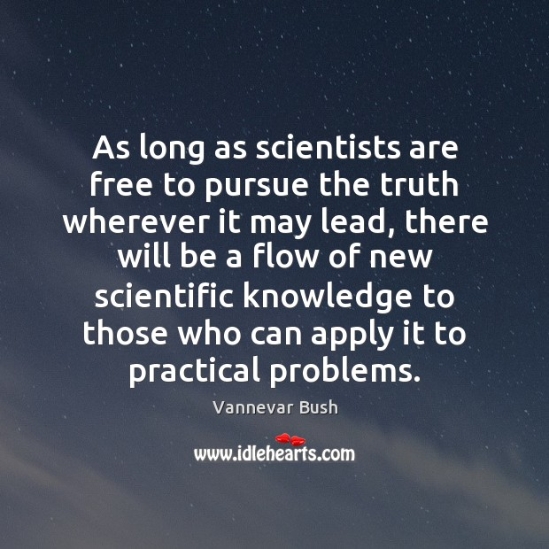 As long as scientists are free to pursue the truth wherever it Vannevar Bush Picture Quote