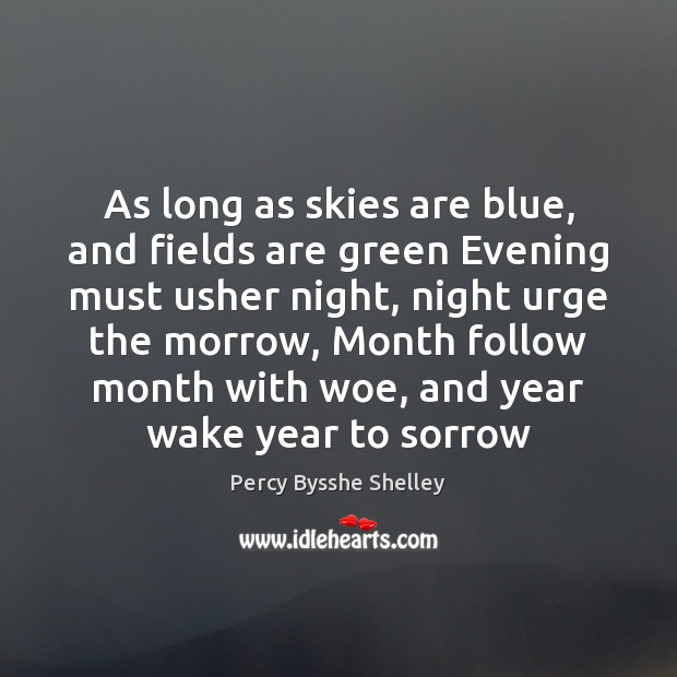 As long as skies are blue, and fields are green Evening must Percy Bysshe Shelley Picture Quote