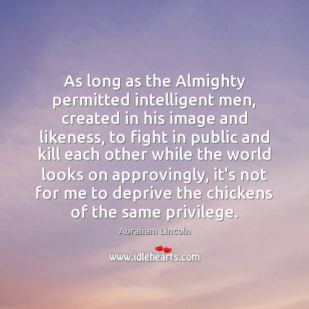 Image, As long as the Almighty permitted intelligent men, created in his image