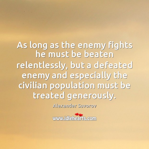 Image, As long as the enemy fights he must be beaten relentlessly, but