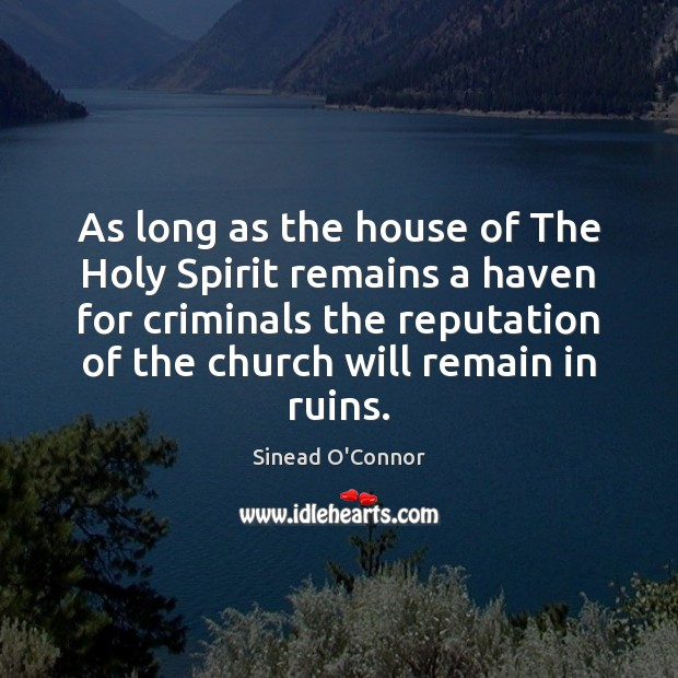 As long as the house of The Holy Spirit remains a haven Sinead O'Connor Picture Quote
