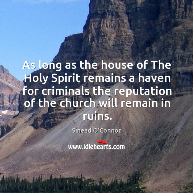 As long as the house of the holy spirit remains a haven for criminals the reputation of the church will remain in ruins. Image