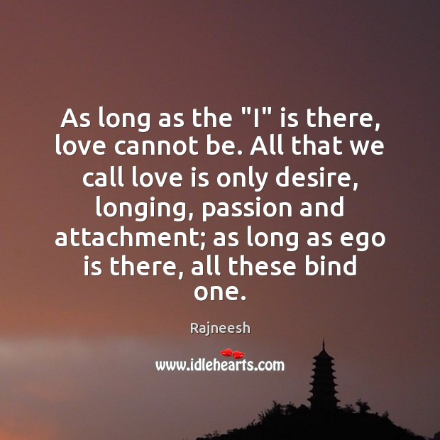 """Image, As long as the """"I"""" is there, love cannot be. All that"""