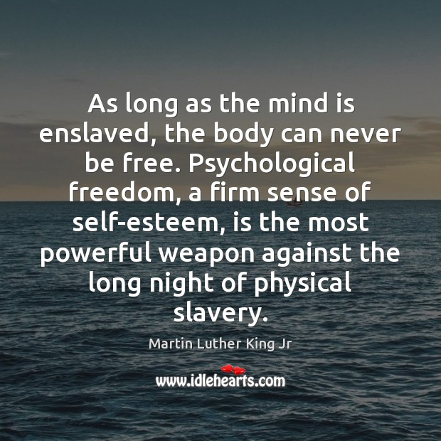 As long as the mind is enslaved, the body can never be Image