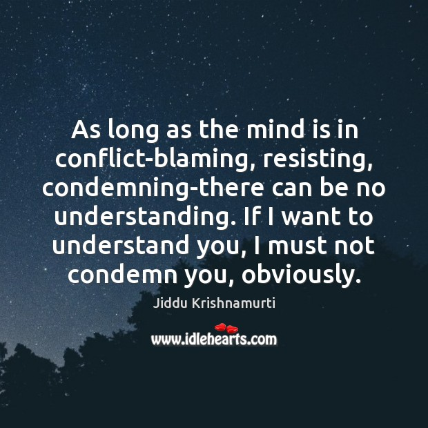 Image, As long as the mind is in conflict-blaming, resisting, condemning-there can be