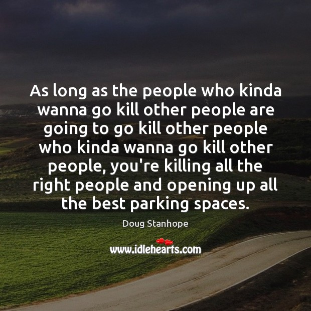 As long as the people who kinda wanna go kill other people Image