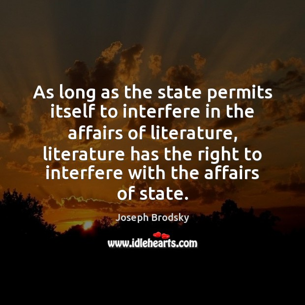 As long as the state permits itself to interfere in the affairs Joseph Brodsky Picture Quote