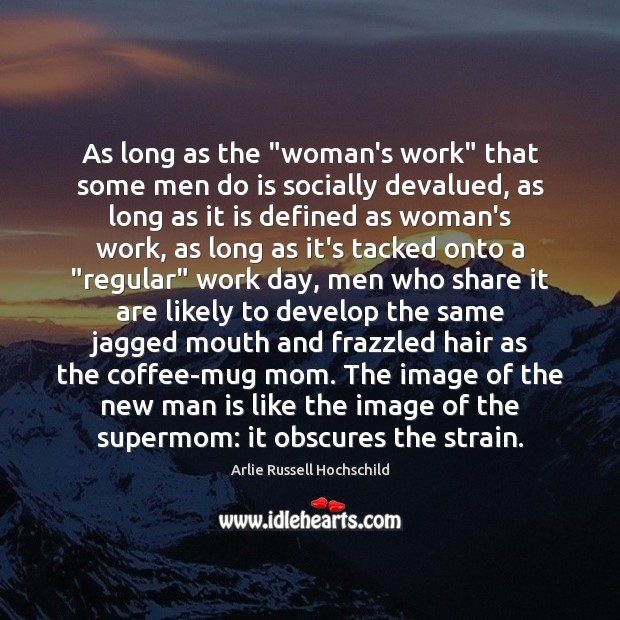 "Image, As long as the ""woman's work"" that some men do is socially"