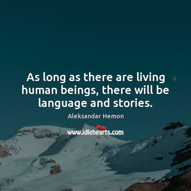 As long as there are living human beings, there will be language and stories. Image