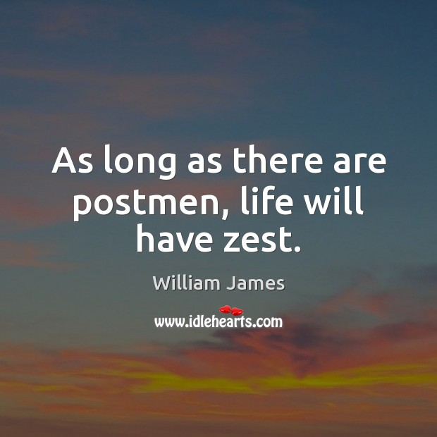 As long as there are postmen, life will have zest. Image