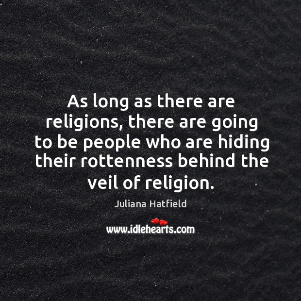 Image, As long as there are religions, there are going to be people who are hiding their rottenness behind the veil of religion.