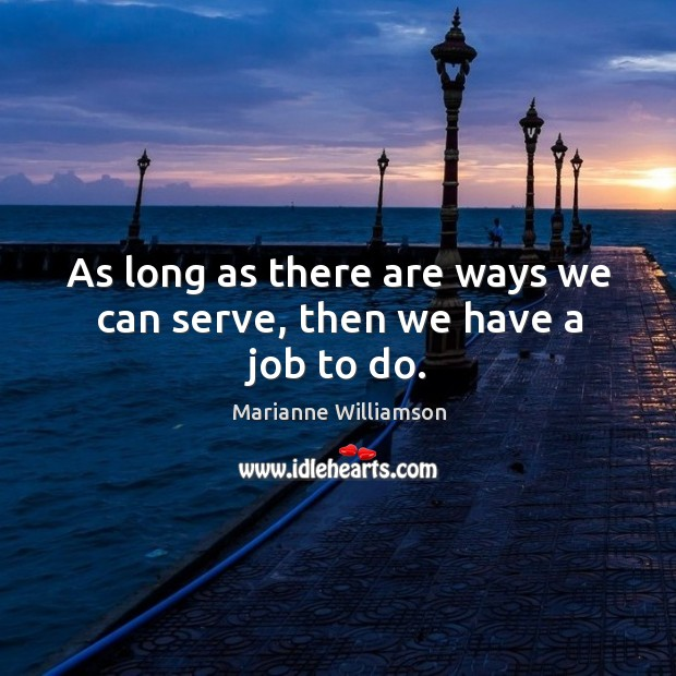 Image, As long as there are ways we can serve, then we have a job to do.