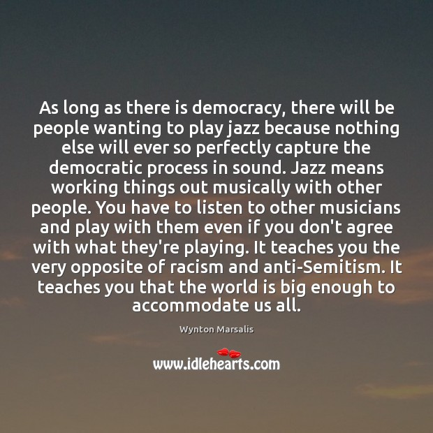 As long as there is democracy, there will be people wanting to Wynton Marsalis Picture Quote