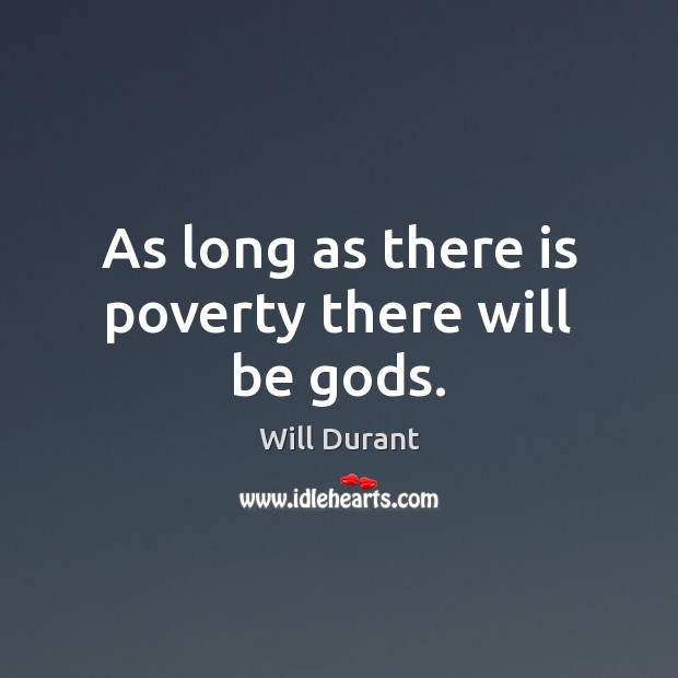 As long as there is poverty there will be Gods. Will Durant Picture Quote