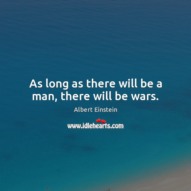 Image, As long as there will be a man, there will be wars.