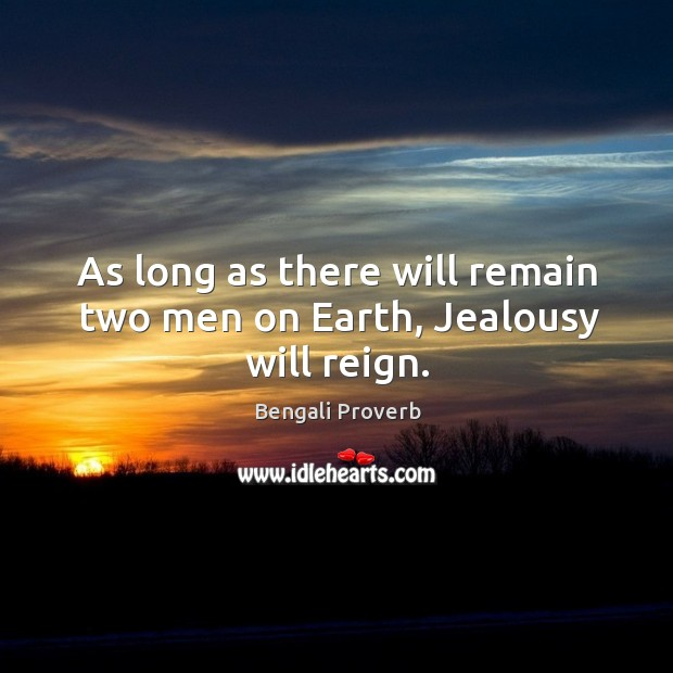 As long as there will remain two men on earth, jealousy will reign. Image