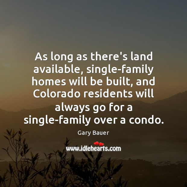 As long as there's land available, single-family homes will be built, and Image