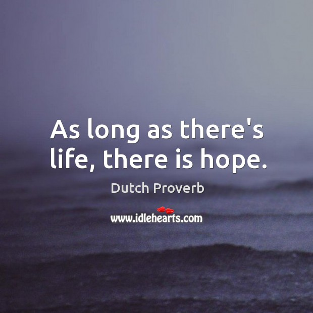 As long as there's life, there is hope. Dutch Proverbs Image