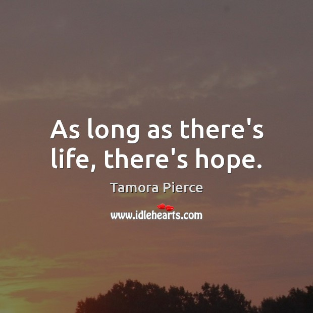 As long as there's life, there's hope. Image