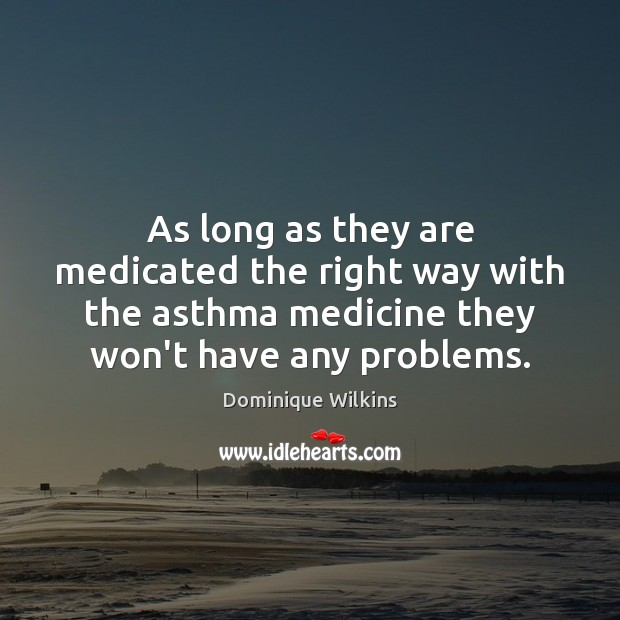 As long as they are medicated the right way with the asthma Image