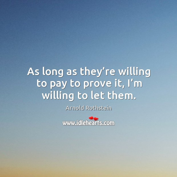 As long as they're willing to pay to prove it, I'm willing to let them. Image