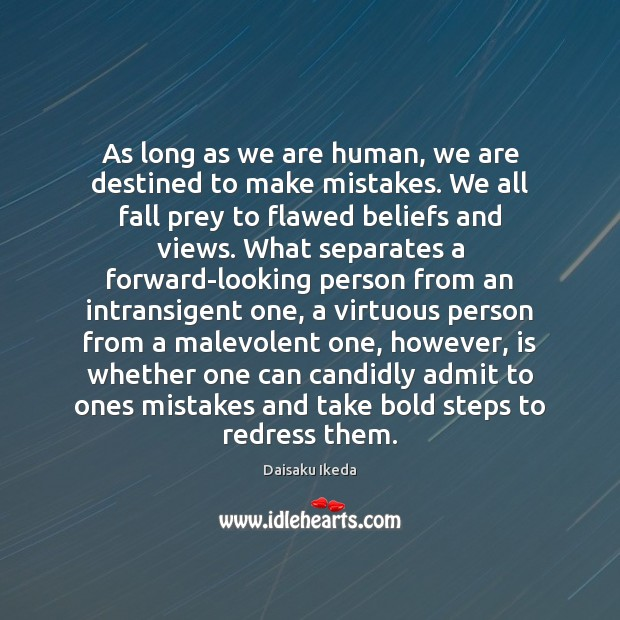 As long as we are human, we are destined to make mistakes. Daisaku Ikeda Picture Quote