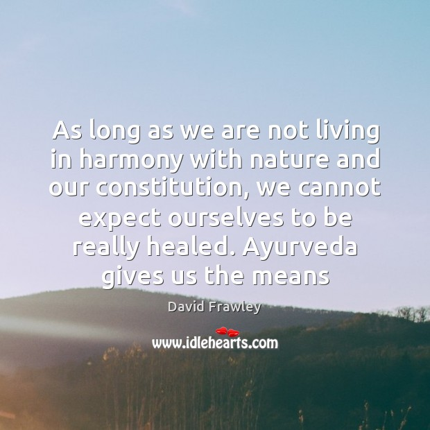 Image, As long as we are not living in harmony with nature and
