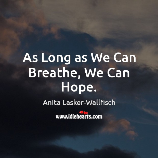 Image, As Long as We Can Breathe, We Can Hope.
