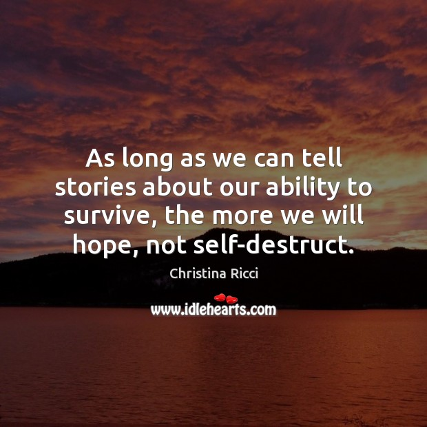 As long as we can tell stories about our ability to survive, Christina Ricci Picture Quote