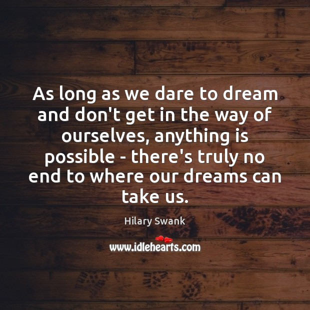 Image, As long as we dare to dream and don't get in the