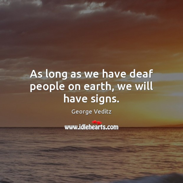 As long as we have deaf people on earth, we will have signs. Image
