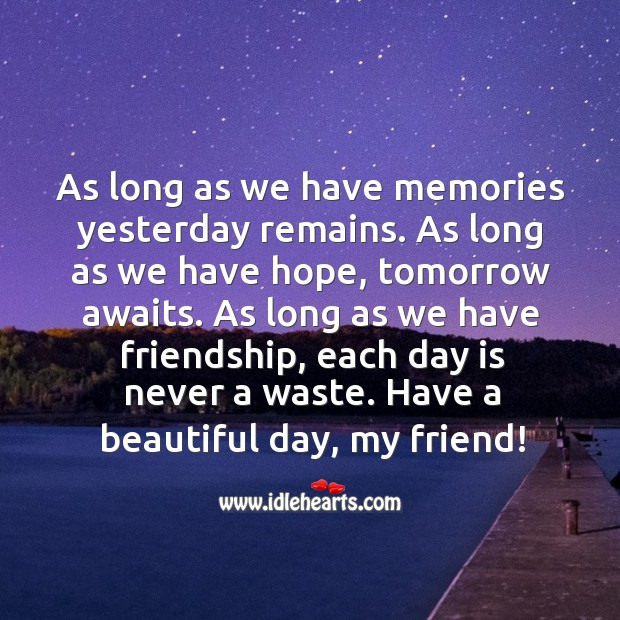 Good Day Quotes image saying: As long as we have friendship, each day is never a waste.