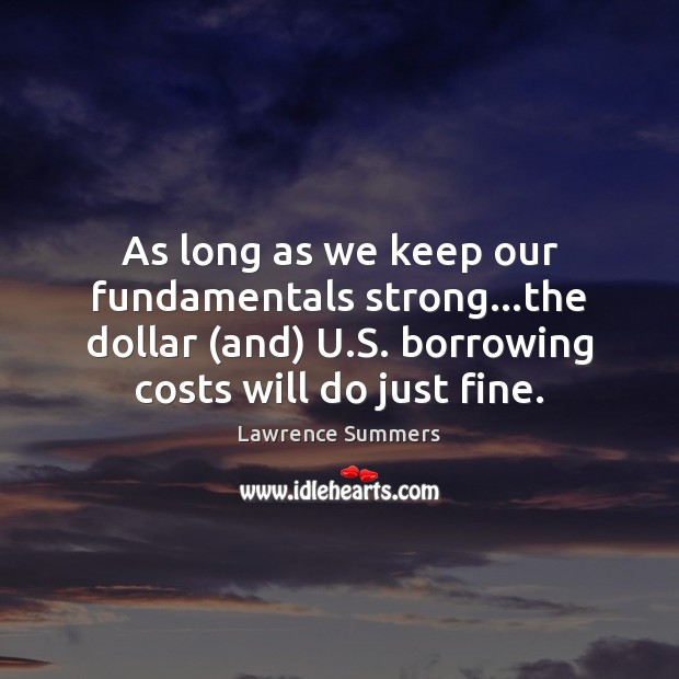 As long as we keep our fundamentals strong…the dollar (and) U. Image