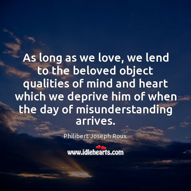 As long as we love, we lend to the beloved object qualities Misunderstanding Quotes Image