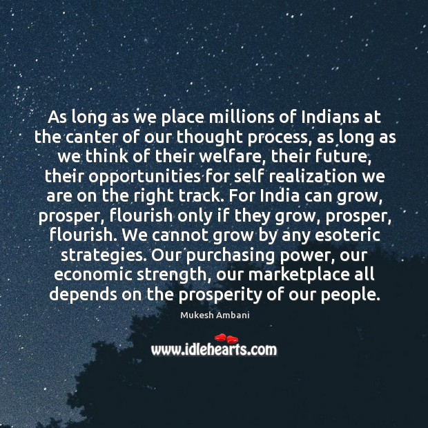 As long as we place millions of Indians at the canter of Image
