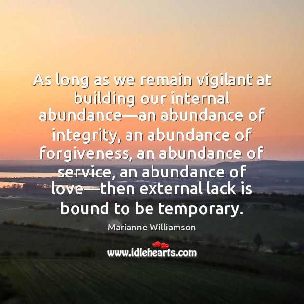 Image, As long as we remain vigilant at building our internal abundance—an