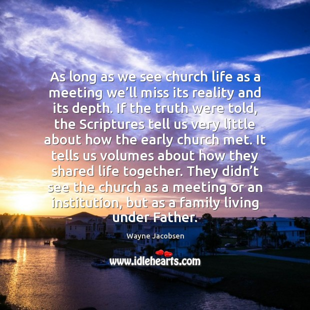As long as we see church life as a meeting we'll Image