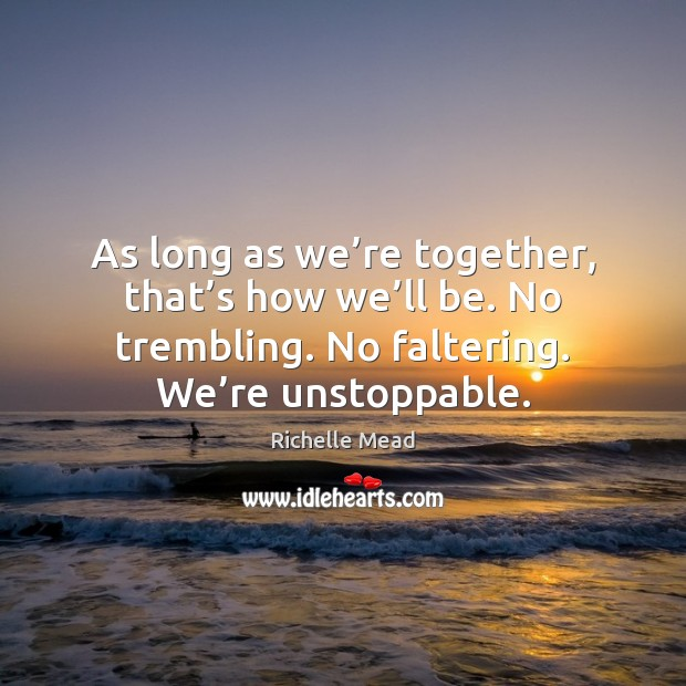 As long as we're together, that's how we'll be. Unstoppable Quotes Image