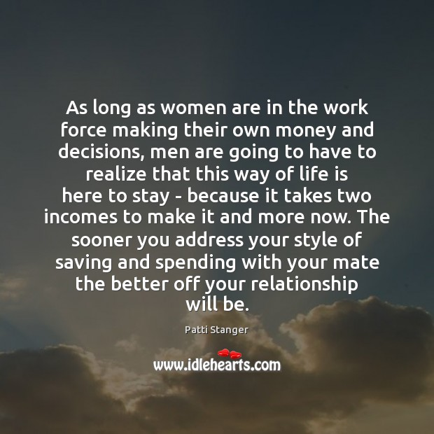 As long as women are in the work force making their own Patti Stanger Picture Quote