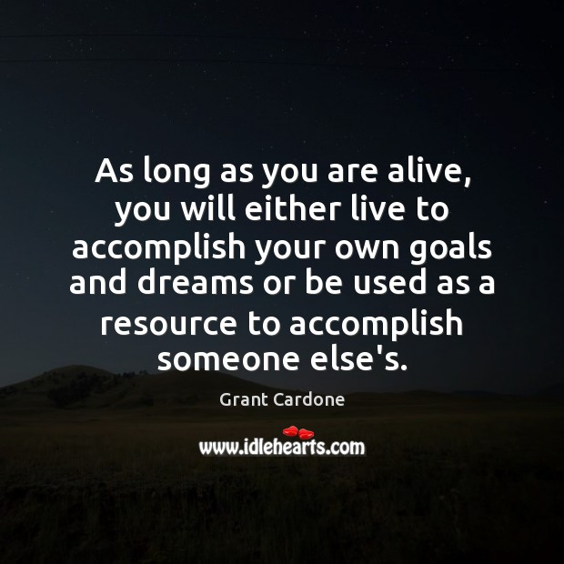 As long as you are alive, you will either live to accomplish Image